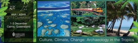 AAA/ASHA 2014 Conference, 1-3 December, Cairns, Queensland: Culture, Climate, Change: Archaeology in the Tropics